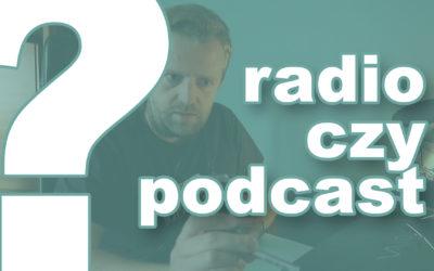 Radio czy Podcast?
